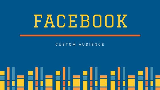 Custom Audience là gì? Hướng dẫn Custom Audience từ A đến Z mới nhất 2017